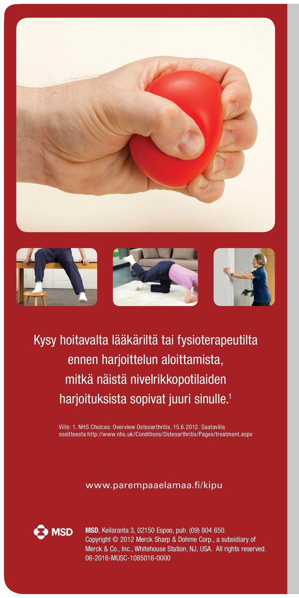 uk/conditions/osteoarthritis/pages/treatment.aspx www.parempaaelamaa.fi/kipu MSD, Keilaranta 3, 02150 Espoo, puh. (09) 804 650.
