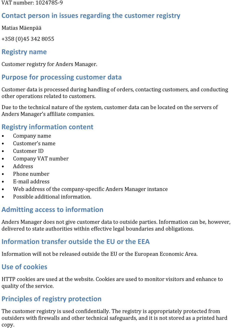 Due to the technical nature of the system, customer data can be located on the servers of Anders Manager s affiliate companies.
