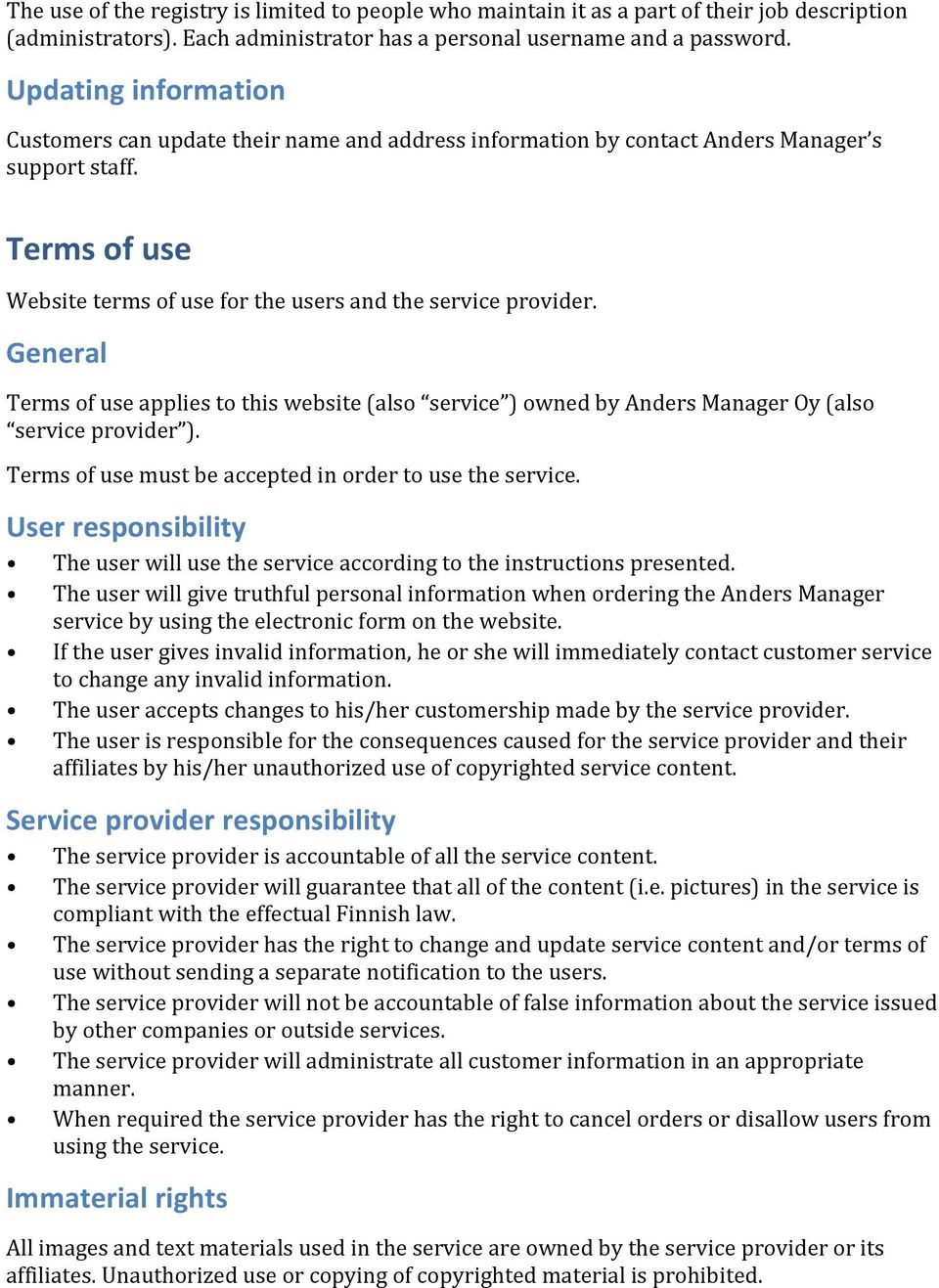 General Terms of use applies to this website (also service ) owned by Anders Manager Oy (also service provider ). Terms of use must be accepted in order to use the service.