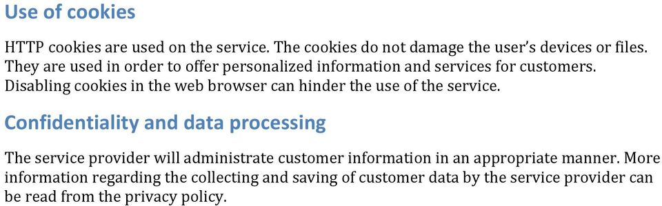 Disabling cookies in the web browser can hinder the use of the service.