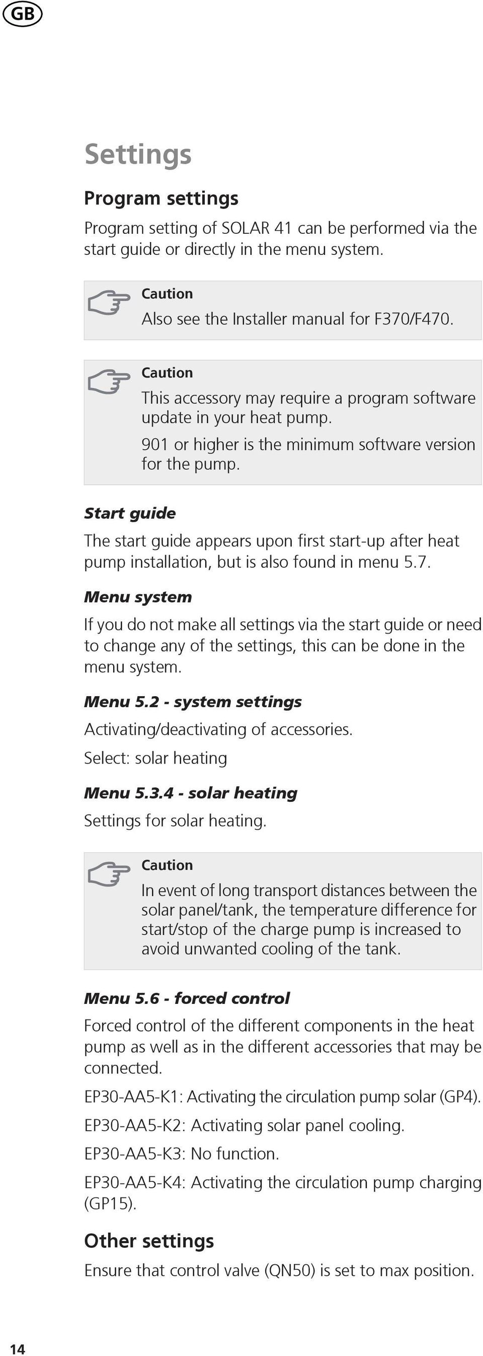 Start guide The start guide appears upon first start-up after heat pump installation, but is also found in menu.