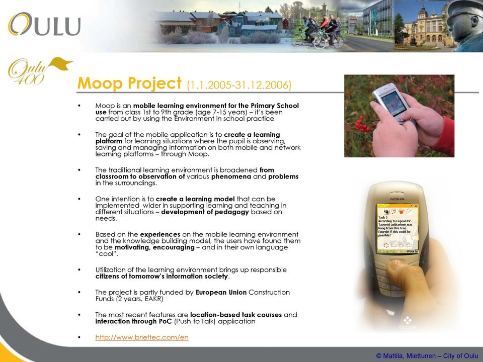 mobile application is to create a learning platform for learning situations where the pupil is observing, saving and managing information on both mobile and network learning platforms through Moop.