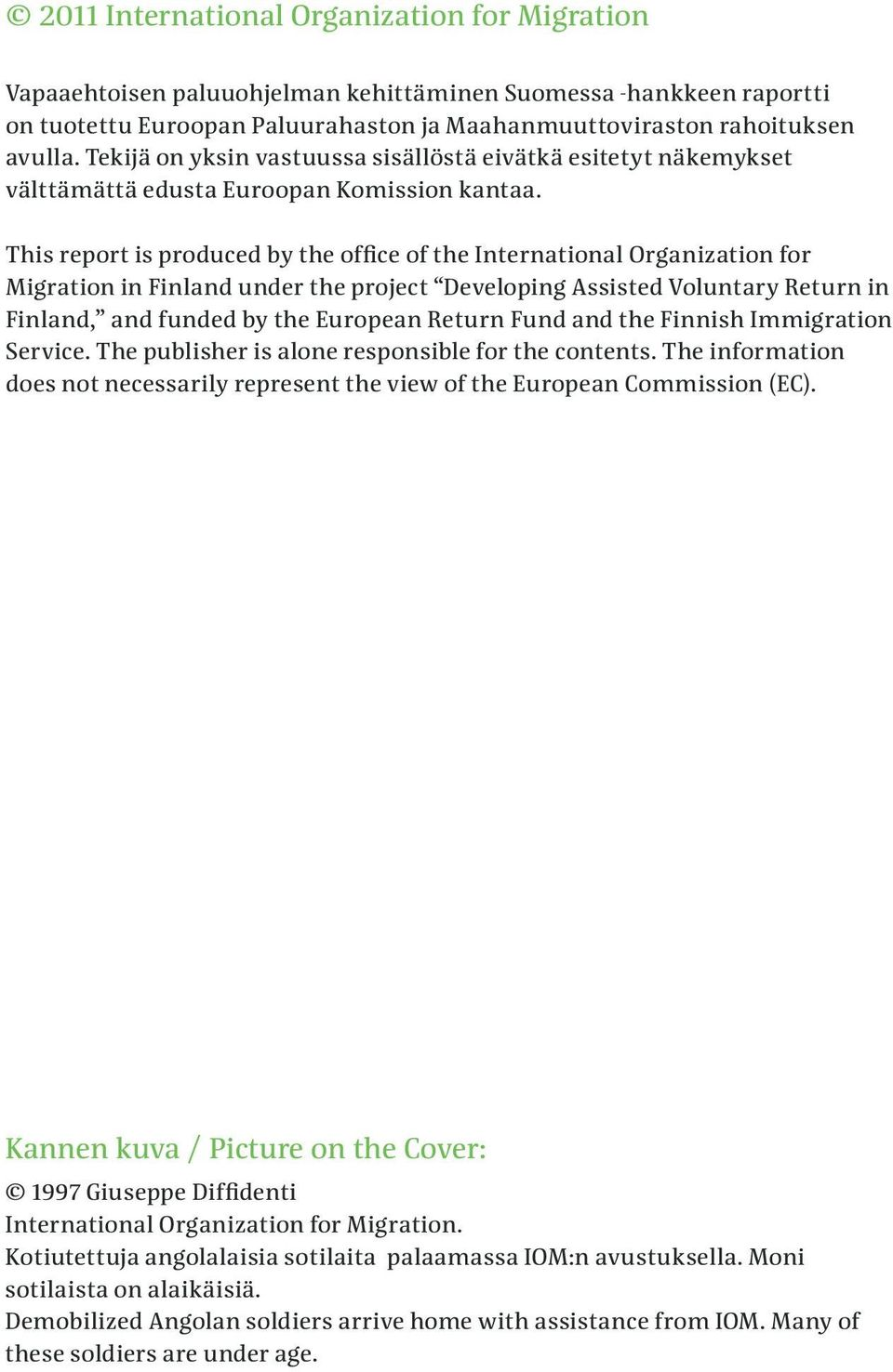 This report is produced by the office of the International Organization for Migration in Finland under the project Developing Assisted Voluntary Return in Finland, and funded by the European Return