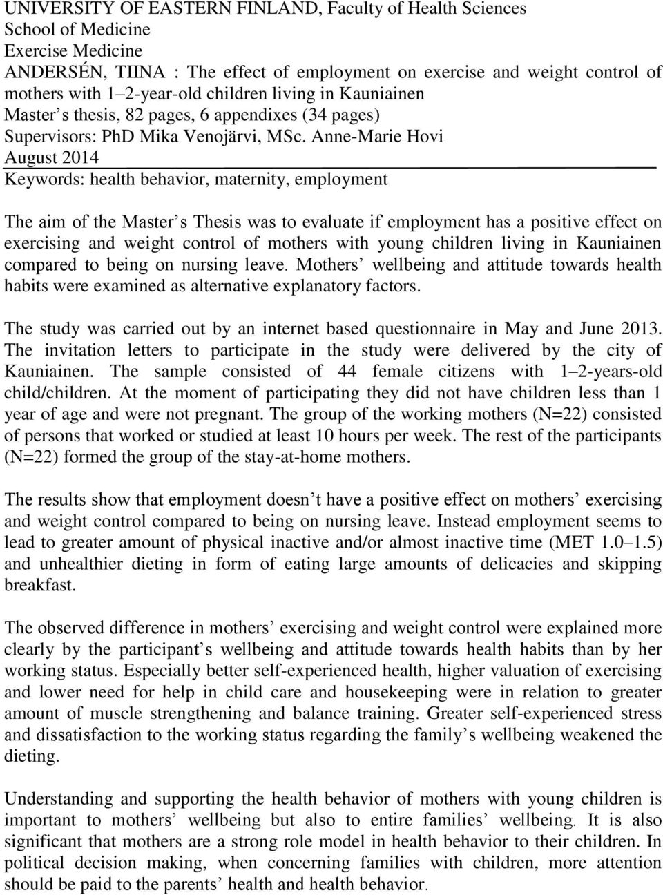 Anne-Marie Hovi August 2014 Keywords: health behavior, maternity, employment The aim of the Master s Thesis was to evaluate if employment has a positive effect on exercising and weight control of