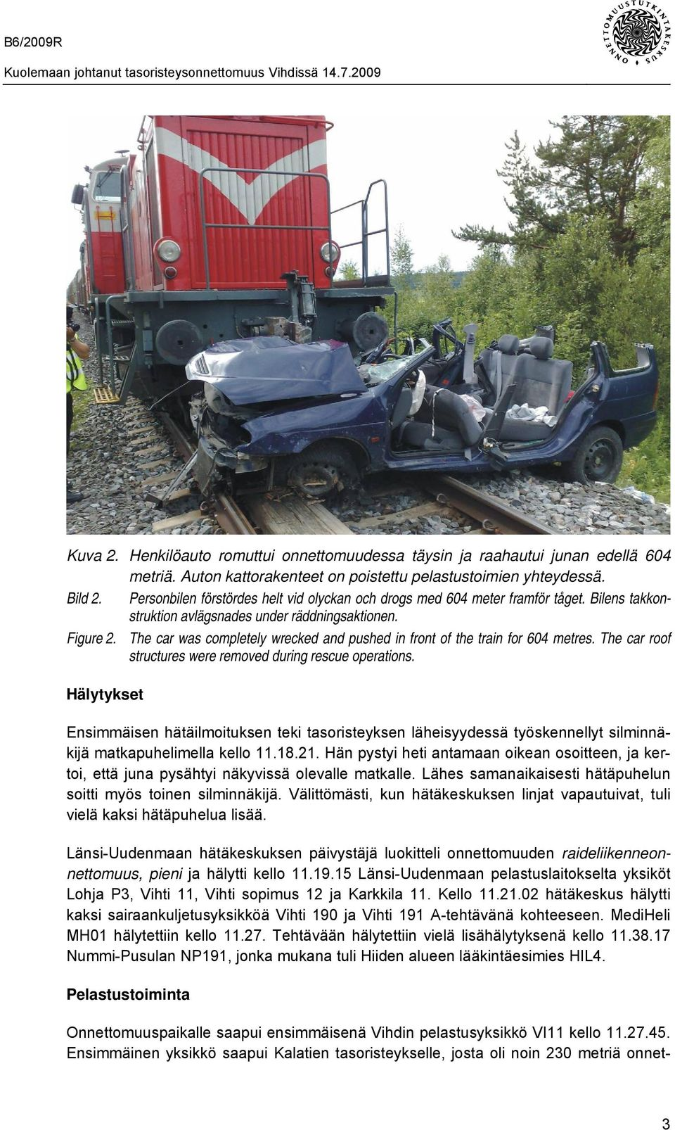 The car was completely wrecked and pushed in front of the train for 604 metres. The car roof structures were removed during rescue operations.