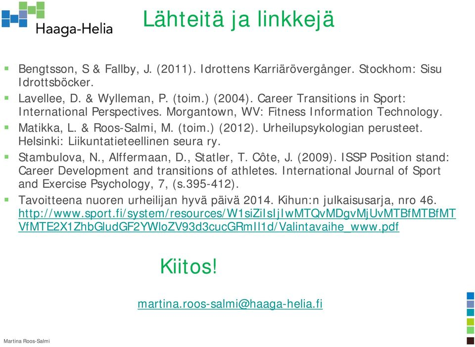 Helsinki: Liikuntatieteellinen seura ry. Stambulova, N., Alffermaan, D., Statler, T. Côte, J. (2009). ISSP Position stand: Career Development and transitions of athletes.