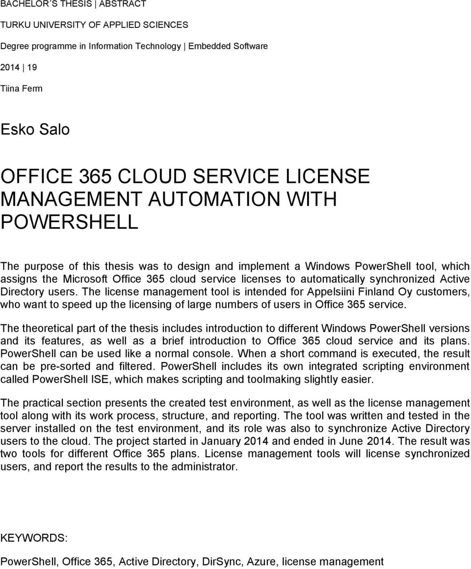 synchronized Active Directory users. The license management tool is intended for Appelsiini Finland Oy customers, who want to speed up the licensing of large numbers of users in Office 365 service.