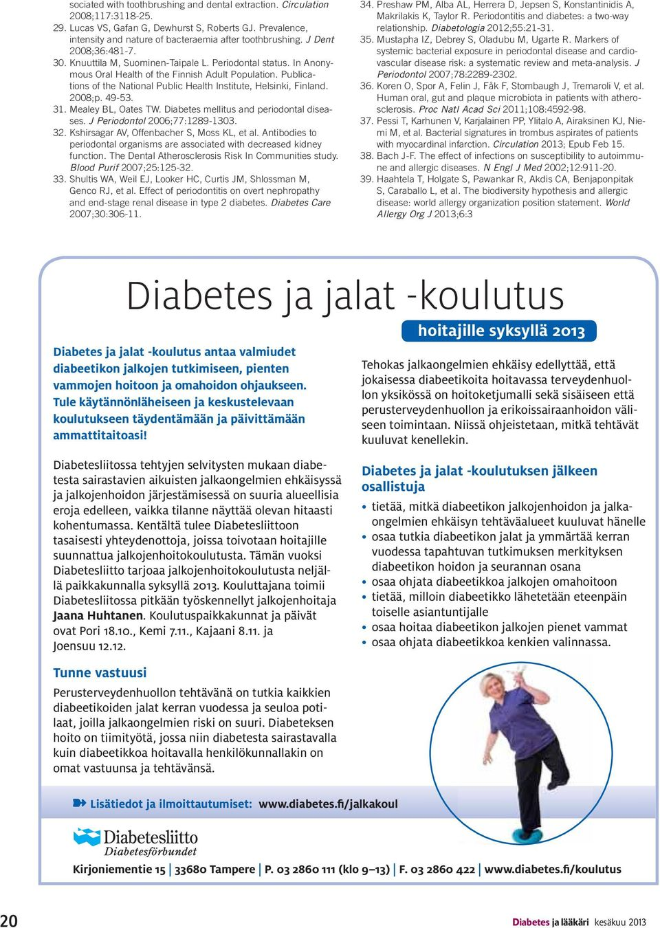 Publications of the National Public Health Institute, Helsinki, Finland. 2008;p. 49-53. 31. Mealey BL, Oates TW. Diabetes mellitus and periodontal diseases. J Periodontol 2006;77:1289-1303. 32.