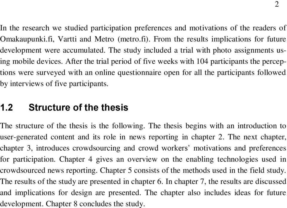 After the trial period of five weeks with 104 participants the perceptions were surveyed with an online questionnaire open for all the participants followed by interviews of five participants. 1.2 Structure of the thesis The structure of the thesis is the following.