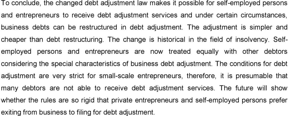 Selfemployed persons and entrepreneurs are now treated equally with other debtors considering the special characteristics of business debt adjustment.