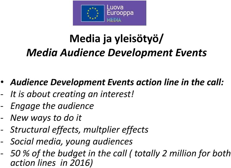 - Engage the audience - New ways to do it - Structural effects, multplier effects -