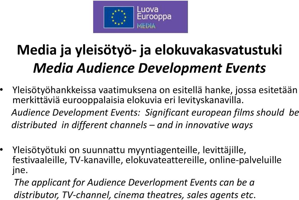 Audience Development Events: Significant european films should be distributed in different channels and in innovative ways Yleisötyötuki on