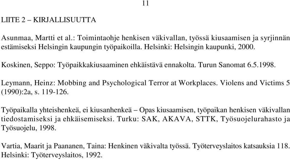 Leymann, Heinz: Mobbing and Psychological Terror at Workplaces. Violens and Victims 5 (1990):2a, s. 119-126.