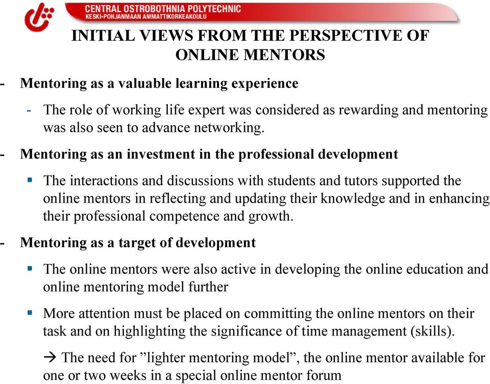 - Mentoring as an investment in the professional development The interactions and discussions with students and tutors supported the online mentors in reflecting and updating their knowledge and in