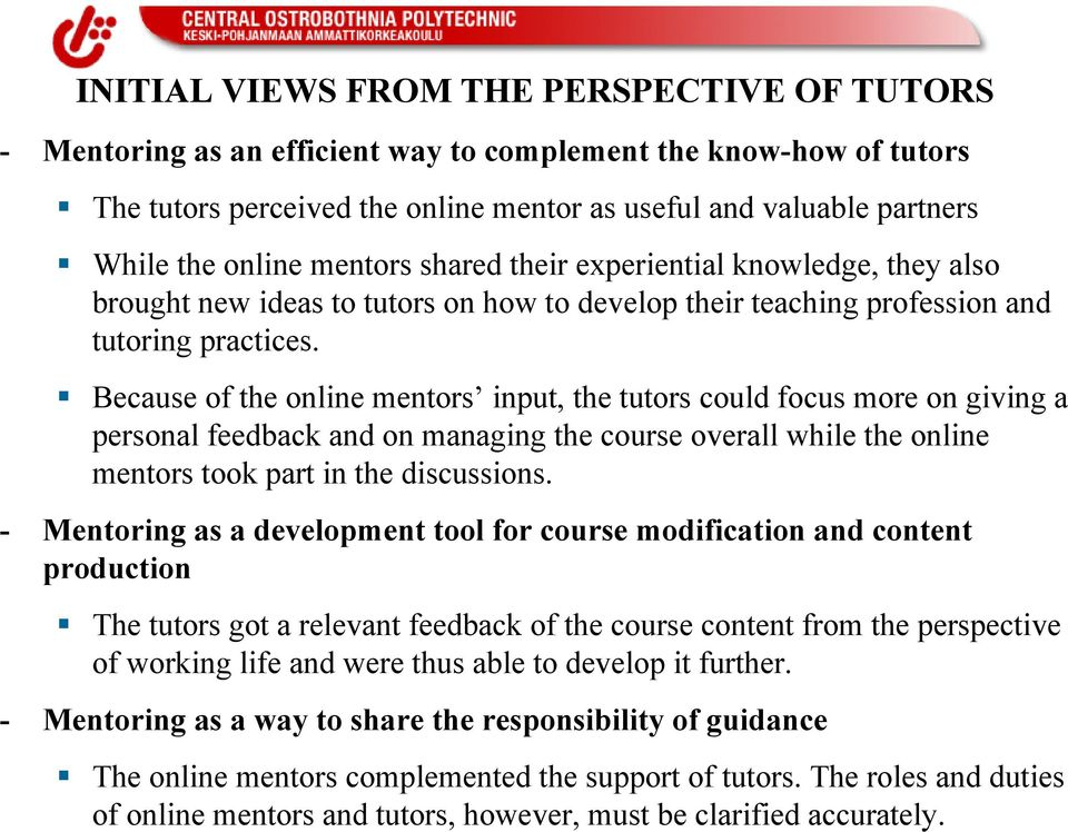 Because of the online mentors input, the tutors could focus more on giving a personal feedback and on managing the course overall while the online mentors took part in the discussions.