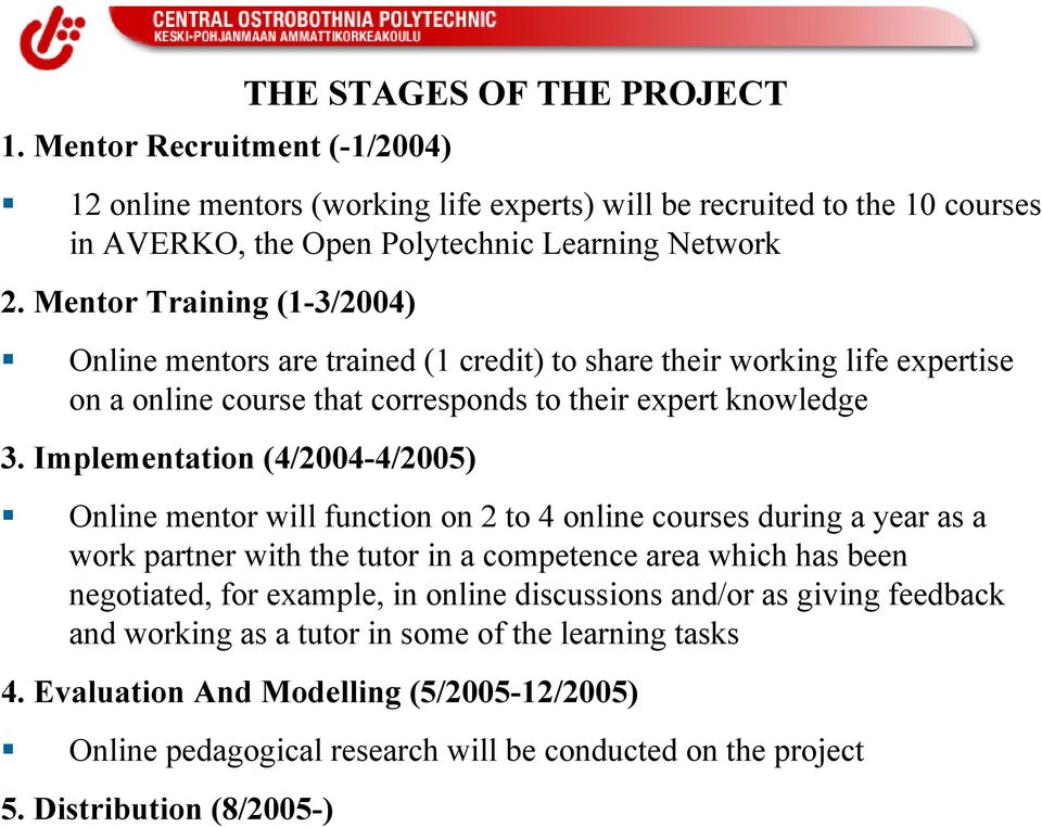 Implementation (4/2004-4/2005) Online mentor will function on 2 to 4 online courses during a year as a work partner with the tutor in a competence area which has been negotiated, for example, in