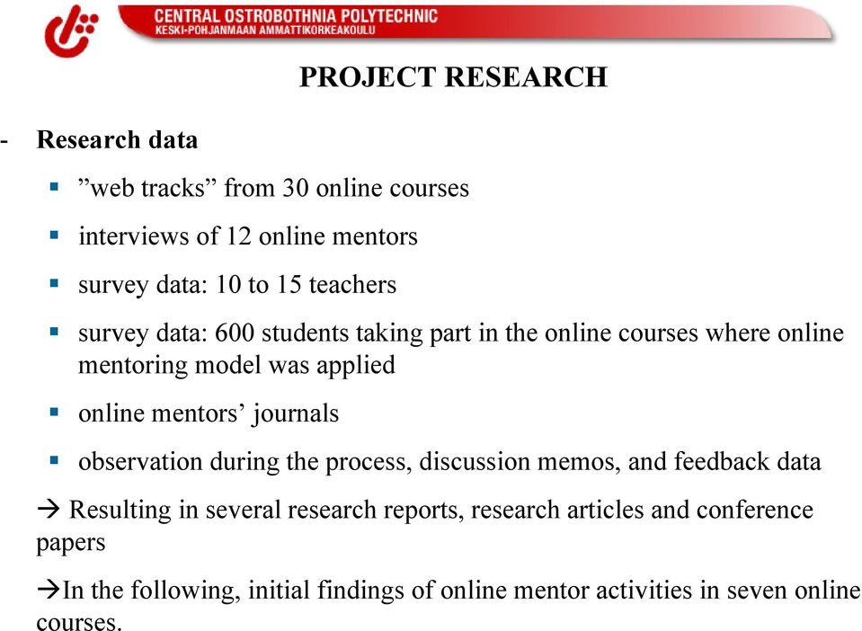mentors journals observation during the process, discussion memos, and feedback data Resulting in several research