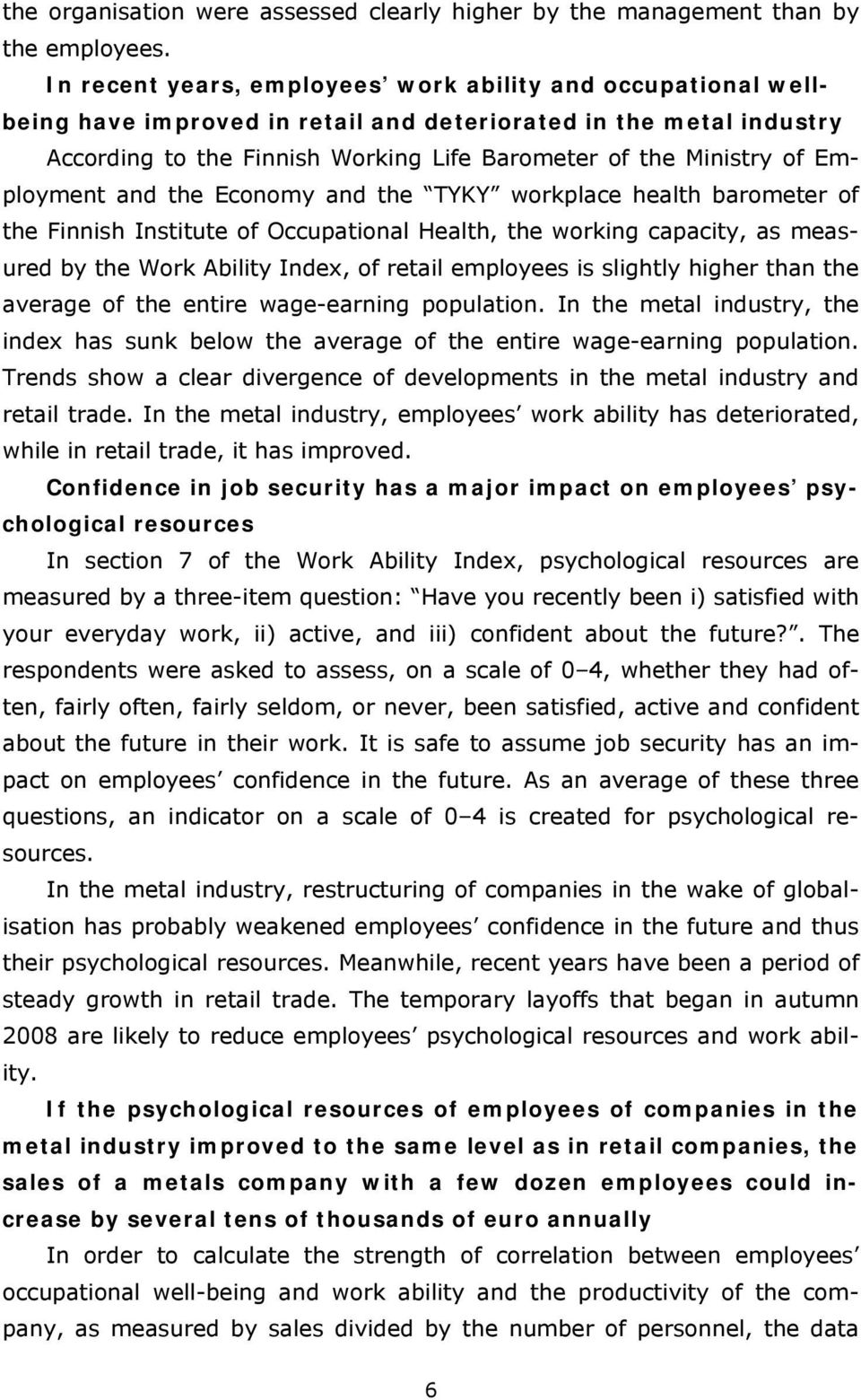 Employment and the Economy and the TYKY workplace health barometer of the Finnish Institute of Occupational Health, the working capacity, as measured by the Work Ability Index, of retail employees is