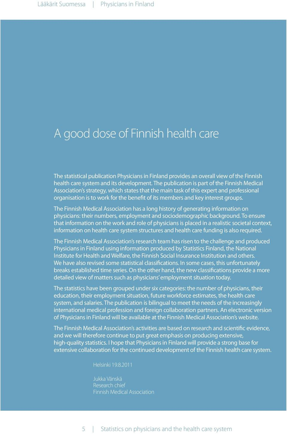 The publication is part of the Finnish Medical Association s strategy, which states that the main task of this expert and professional organisation is to work for the benefit of its members and key