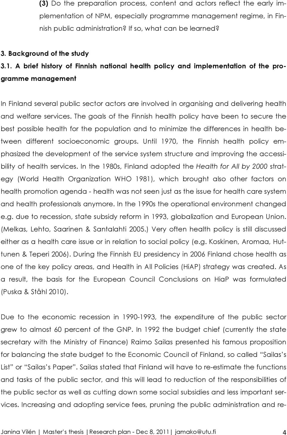 A brief history of Finnish national health policy and implementation of the programme management In Finland several public sector actors are involved in organising and delivering health and welfare