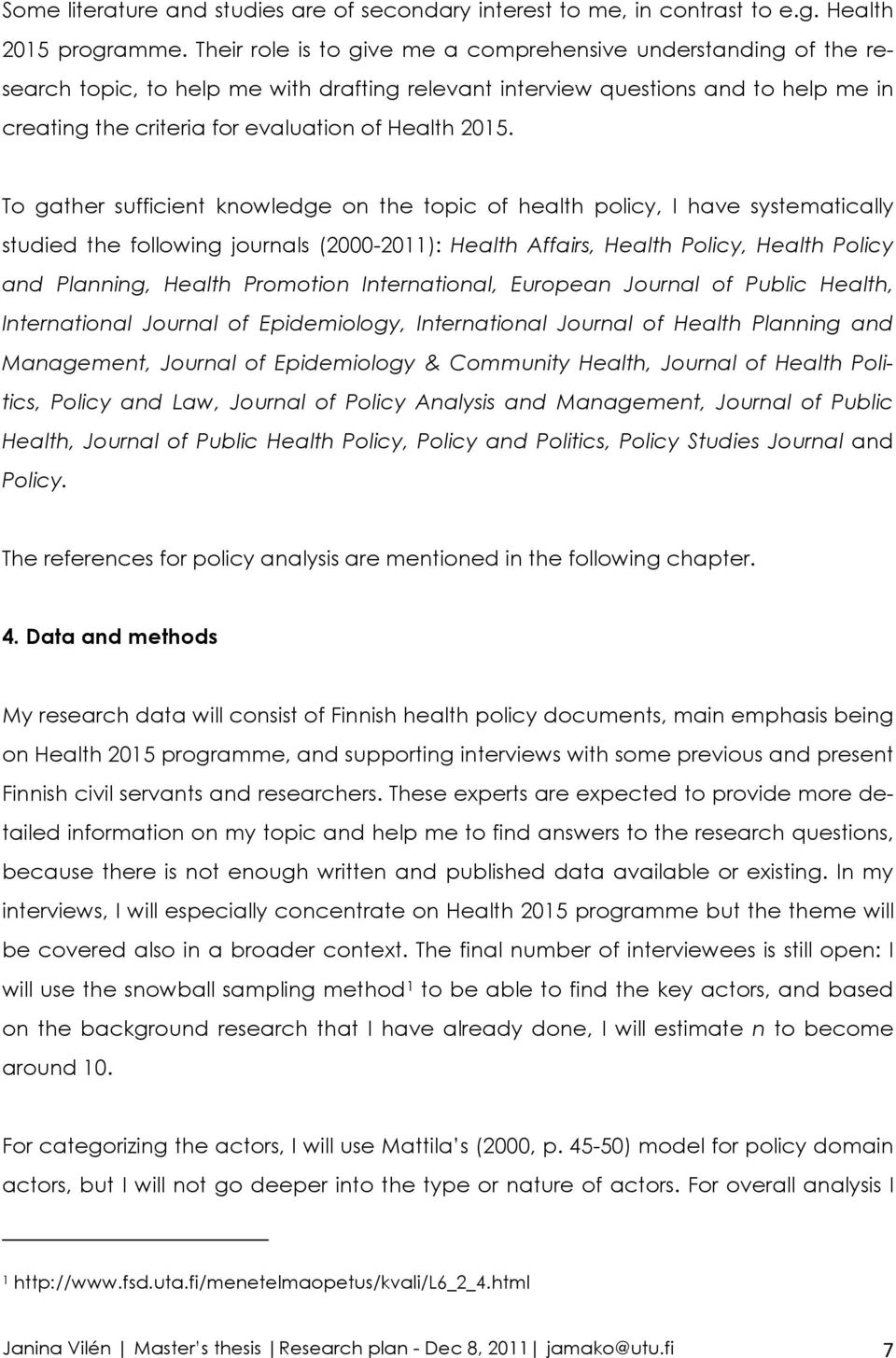 2015. To gather sufficient knowledge on the topic of health policy, I have systematically studied the following journals (2000-2011): Health Affairs, Health Policy, Health Policy and Planning, Health