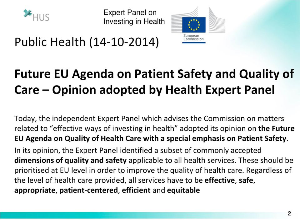 Patient Safety. In its opinion, the Expert Panel identified a subset of commonly accepted dimensions of quality and safety applicable to all health services.