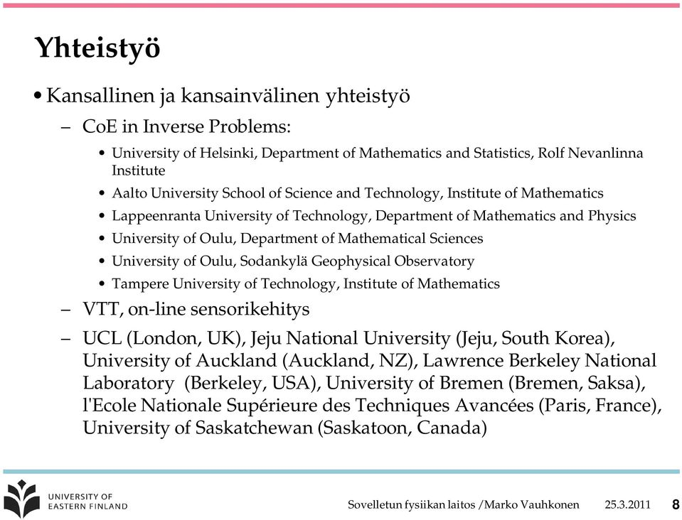 Oulu, Sodankylä Geophysical Observatory Tampere University of Technology, Institute of Mathematics VTT, on-line sensorikehitys UCL (London, UK), Jeju National University (Jeju, South Korea),