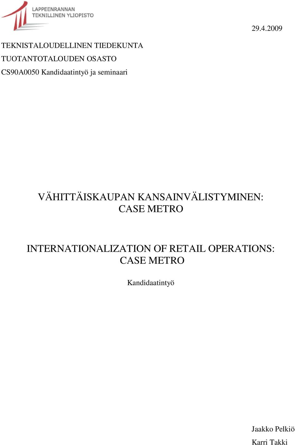 KANSAINVÄLISTYMINEN: CASE METRO INTERNATIONALIZATION OF