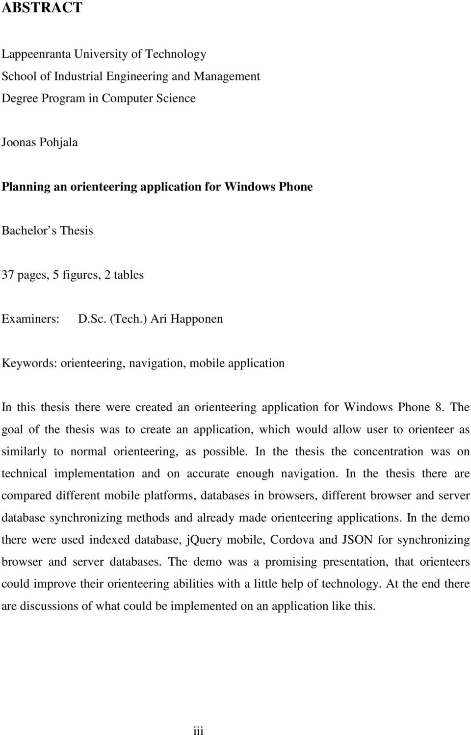 ) Ari Happonen Keywords: orienteering, navigation, mobile application In this thesis there were created an orienteering application for Windows Phone 8.
