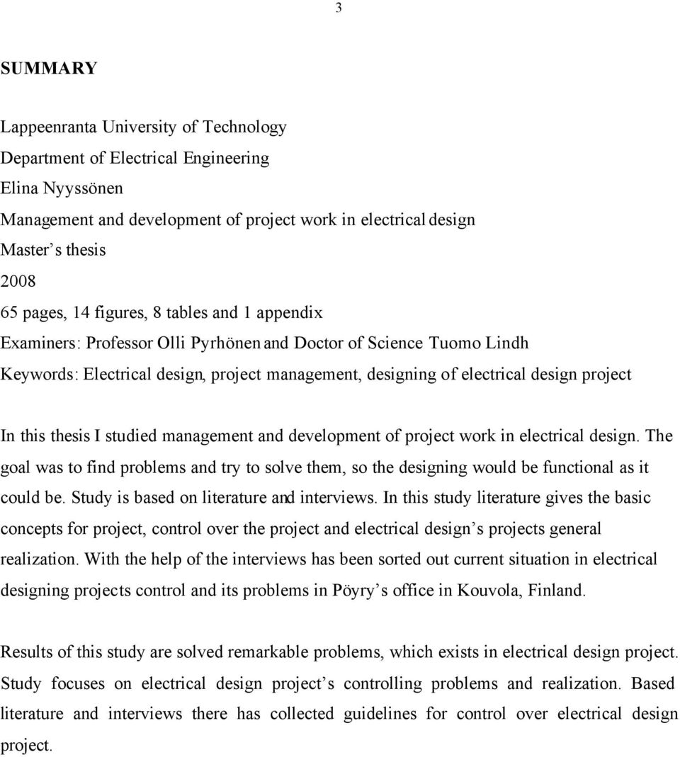 thesis I studied management and development of project work in electrical design. The goal was to find problems and try to solve them, so the designing would be functional as it could be.