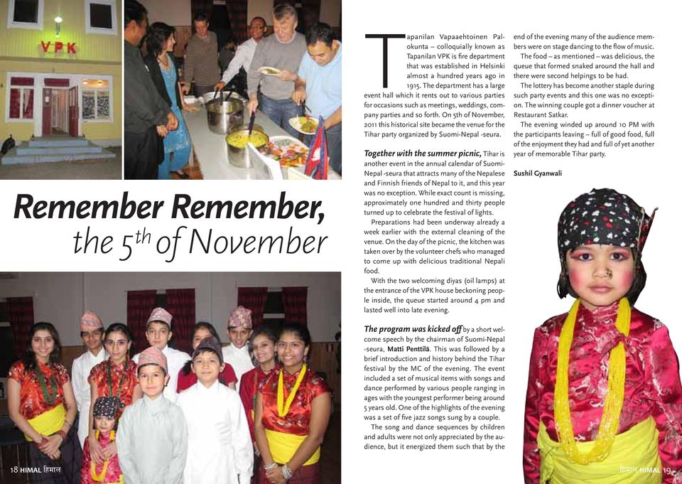 On 5th of November, 2011 this historical site became the venue for the Tihar party organized by Suomi-Nepal -seura.