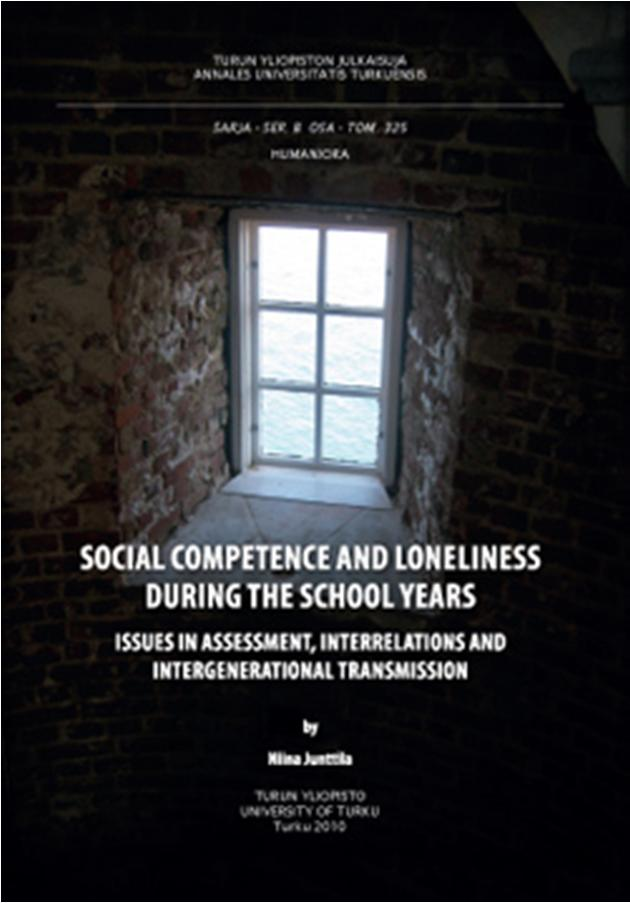 SOCIAL COMPETENCE AND LONELINESS DURING THE SCHOOL YEARS - ISSUES IN ASSESSMENT, INTERRELATIONS AND INTERGENERATIONAL TRANSMISSION Junttila, N., Voeten, M., Kaukiainen, A., & Vauras, M. (2006).