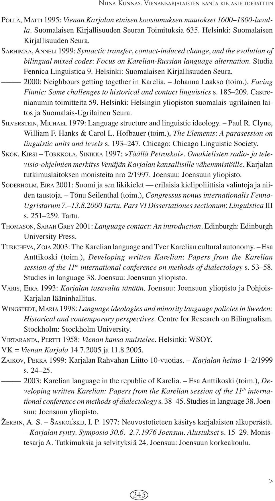 SARHIMAA, ANNELI 1999: Syntactic transfer, contact-induced change, and the evolution of bilingual mixed codes: Focus on Karelian-Russian language alternation. Studia Fennica Linguistica 9.
