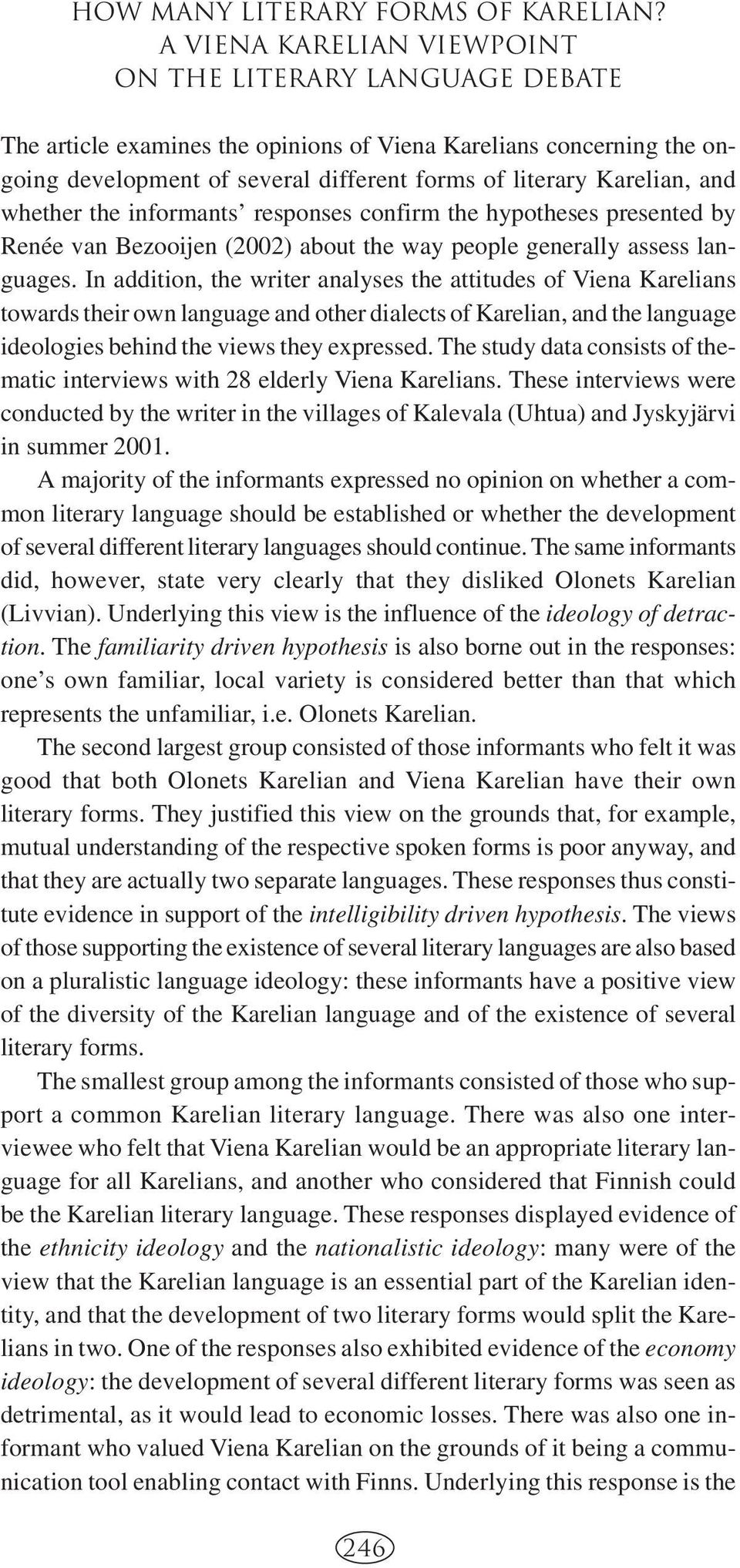 whether the informants responses confirm the hypotheses presented by Renée van Bezooijen (2002) about the way people generally assess languages.