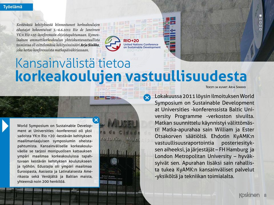 Kansainvälistä tietoa korkeakoulujen vastuullisuudesta Teksti ja kuvat: Arja Sinkko World Symposium on Sustainable Development at Universities -konferenssi oli yksi sadoista YK:n Rio +20 -kestävän