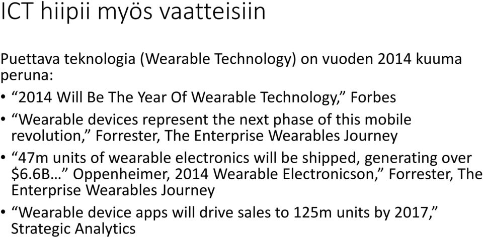 Wearables Journey 47m units of wearable electronics will be shipped, generating over $6.