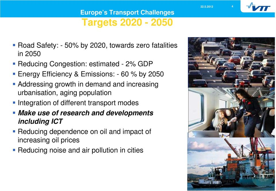 Efficiency i & Emissions: i - 60 % by 2050 Addressing growth in demand and increasing urbanisation, aging g populationp