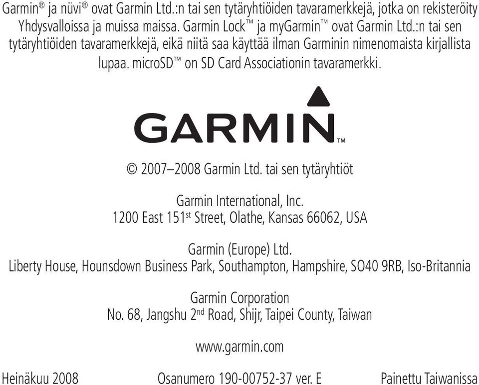2007 2008 Garmin Ltd. tai sen tytäryhtiöt Garmin International, Inc. 1200 East 151 st Street, Olathe, Kansas 66062, USA Garmin (Europe) Ltd.