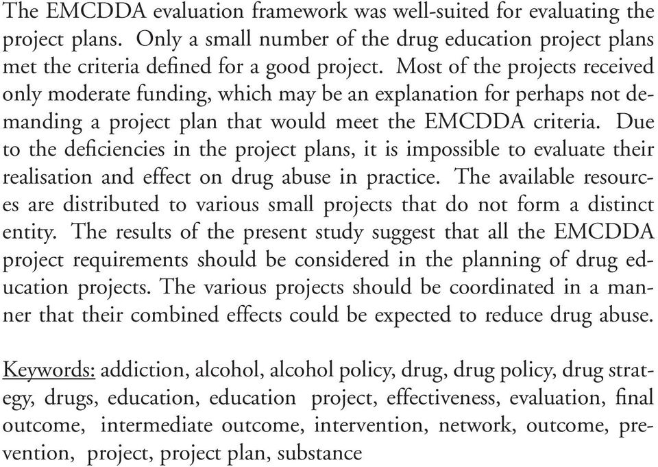 Due to the deficiencies in the project plans, it is impossible to evaluate their realisation and effect on drug abuse in practice.