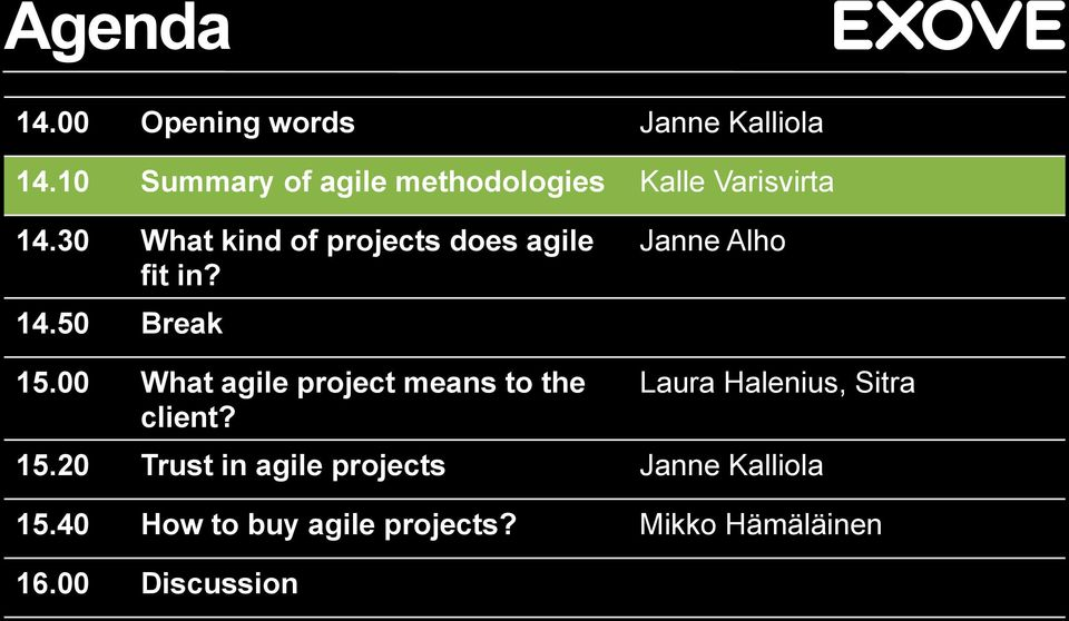 30 What kind of projects does agile fit in? 14.50 Break Janne Alho 15.
