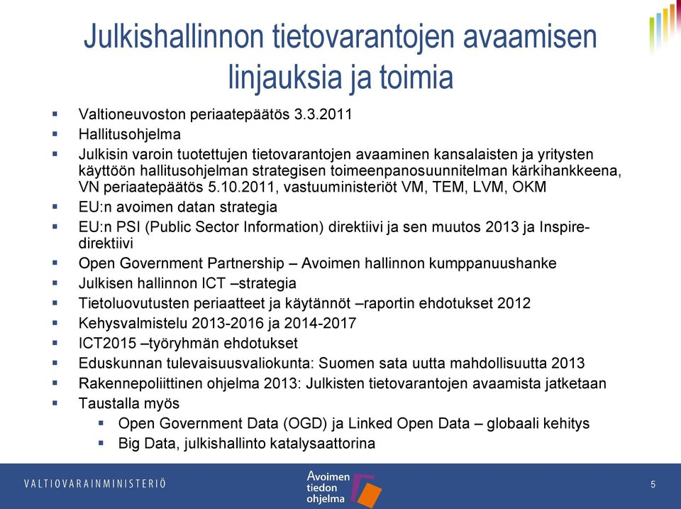 5.10.2011, vastuuministeriöt VM, TEM, LVM, OKM EU:n avoimen datan strategia EU:n PSI (Public Sector Information) direktiivi ja sen muutos 2013 ja Inspiredirektiivi Open Government Partnership Avoimen