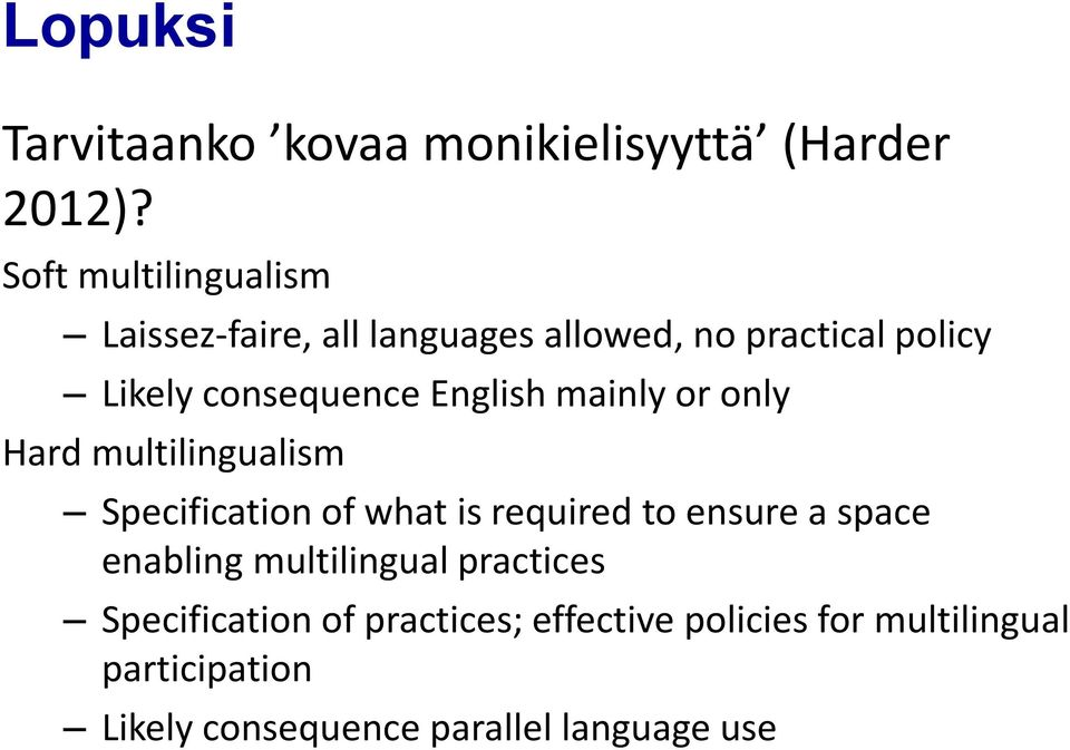 English mainly or only Hard multilingualism Specification of what is required to ensure a space