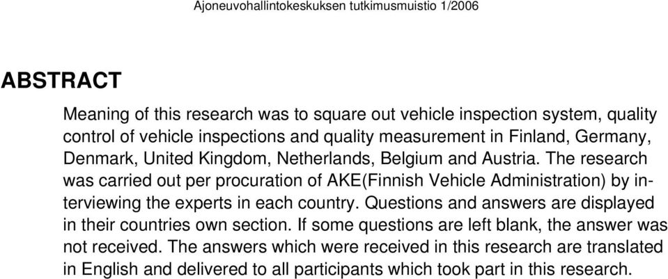 The research was carried out per procuration of AKE(Finnish Vehicle Administration) by interviewing the experts in each country.