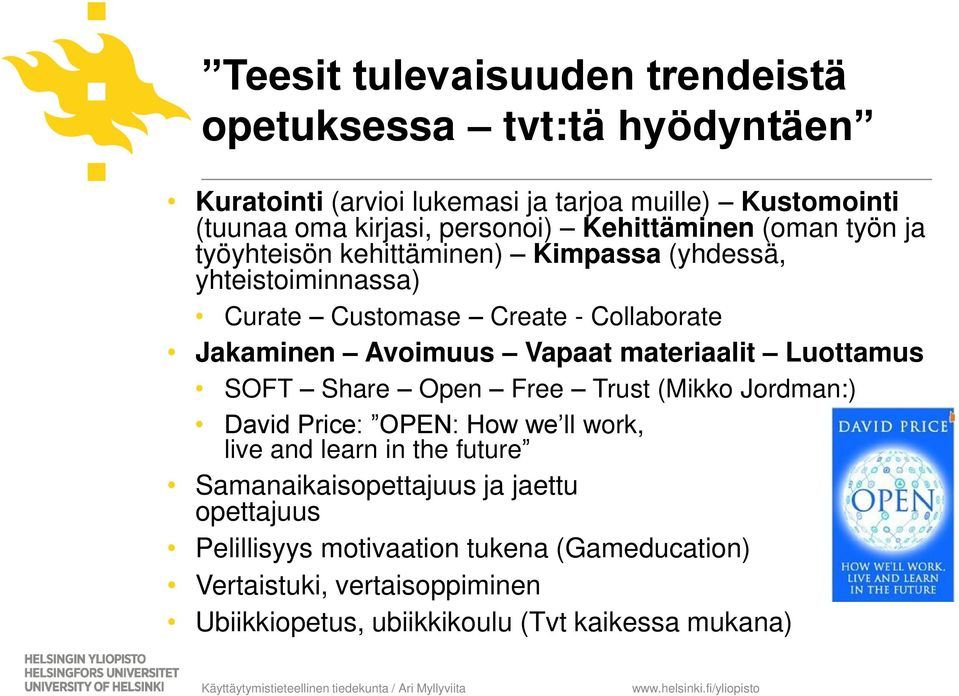Vapaat materiaalit Luottamus SOFT Share Open Free Trust (Mikko Jordman:) David Price: OPEN: How we ll work, live and learn in the future