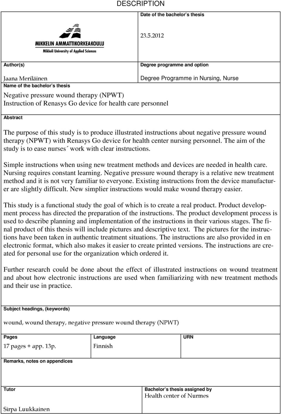 Programme in Nursing, Nurse Abstract The purpose of this study is to produce illustrated instructions about negative pressure wound therapy (NPWT) with Renasys Go device for health center nursing