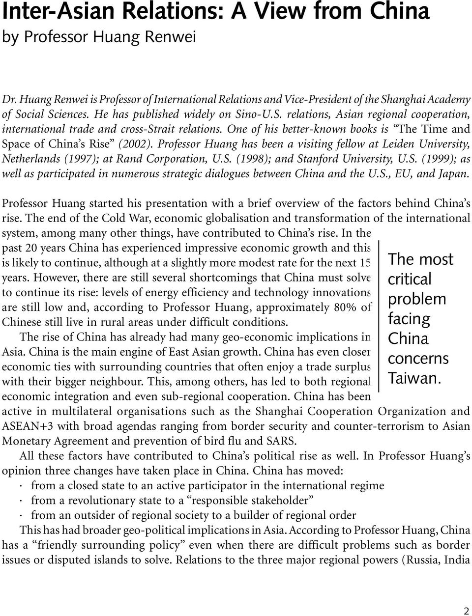 Professor Huang has been a visiting fellow at Leiden University, Netherlands (1997); at Rand Corporation, U.S. (1998); and Stanford University, U.S. (1999); as well as participated in numerous strategic dialogues between China and the U.