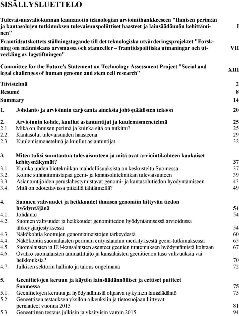 "Committee for the Future's Statement on Technology Assessment Project ""Social and legal challenges of human genome and stem cell research"" I VII XIII Tiivistelmä 2 Resumé 8 Summary 14 1."