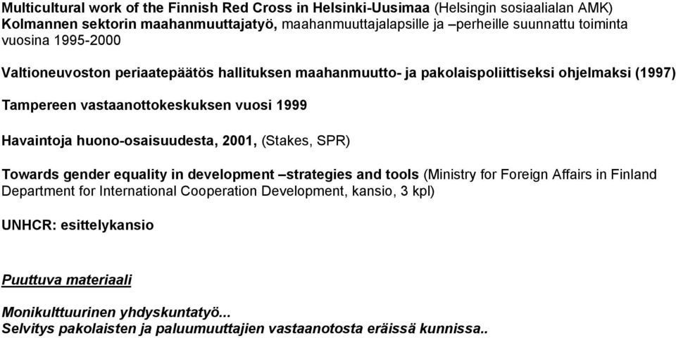 Havaintoja huono-osaisuudesta, 2001, (Stakes, SPR) Towards gender equality in development strategies and tools (Ministry for Foreign Affairs in Finland Department for