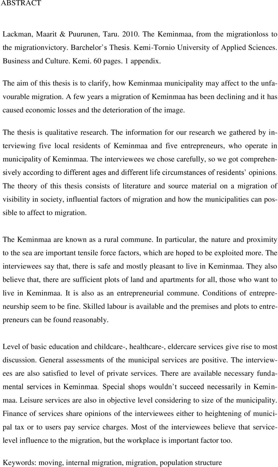 A few years a migration of Keminmaa has been declining and it has caused economic losses and the deterioration of the image. The thesis is qualitative research.
