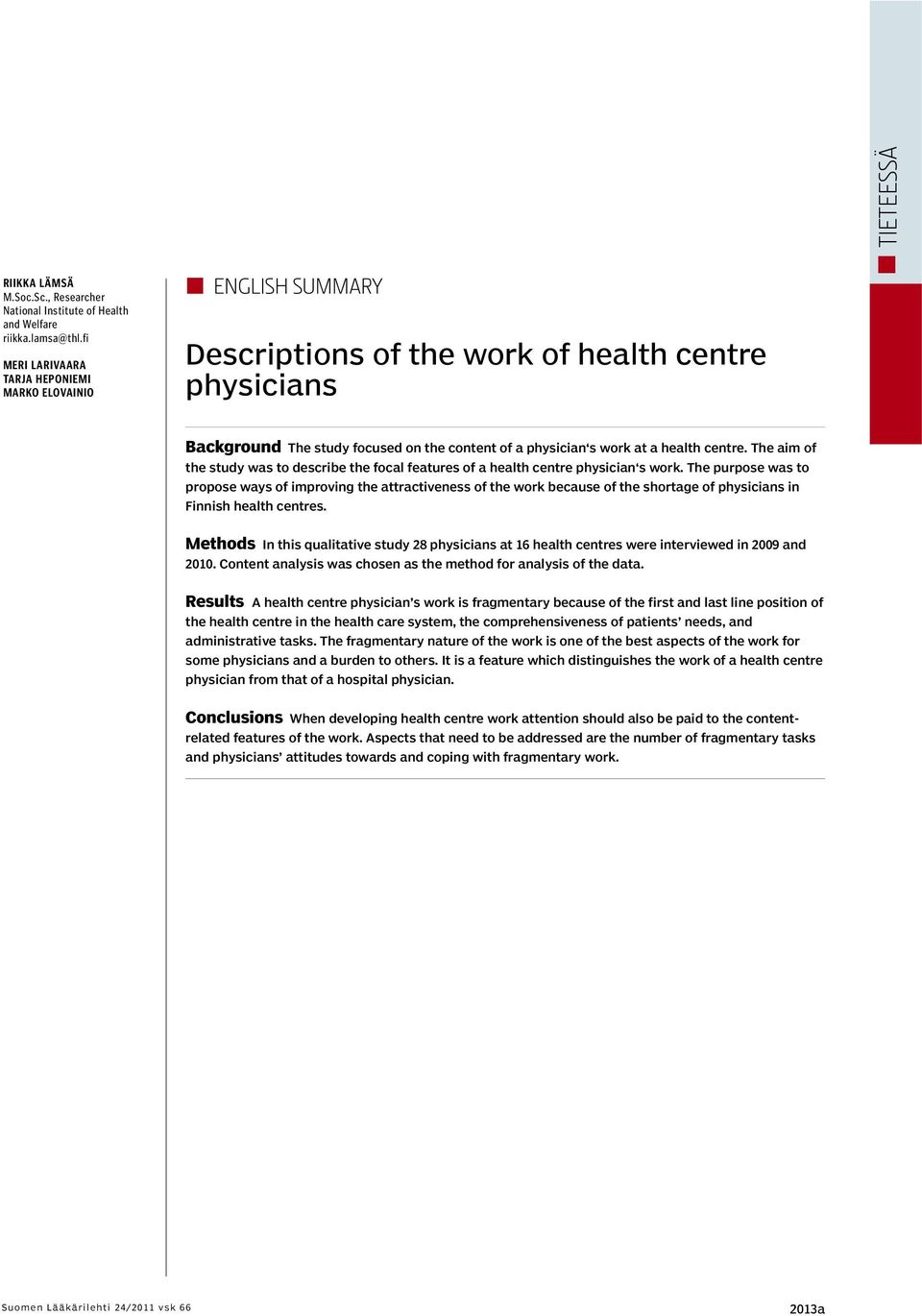 centre. The aim of the study was to describe the focal features of a health centre physician s work.